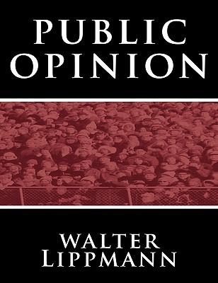 Public Opinion by Walter Lippmann By Lippmann, Walter